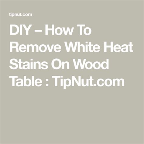 Http Tipnut Com DIY How To Remove White Heat Stains On Wood Table