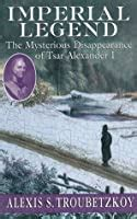 [pdf] Imperial Legend The Mysterious Disapperance Of Tsar .