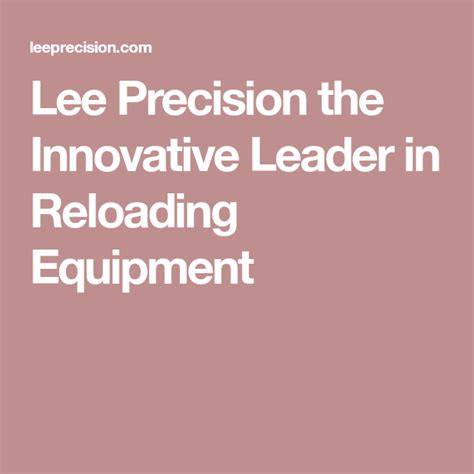 Lee Precision The Innovative Leader In Reloading Equipment.