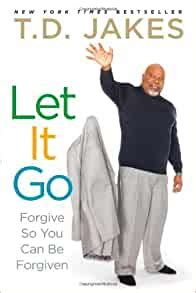 [pdf] Let It Go Forgive So You Can Be Forgiven By T D Jakes.