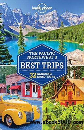 [pdf] Lonely Planet Pacific Northwests Best Trips Travel Guide.