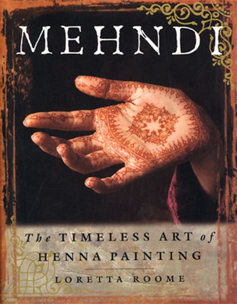 [pdf] Mehndi The Timeless Art Of Henna Painting By Loretta Roome.