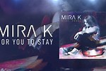 Mira for You to Stay Song
