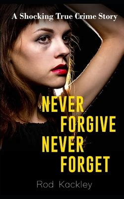 [pdf] Never Forgive Never Forget A Shocking True Crime Story.