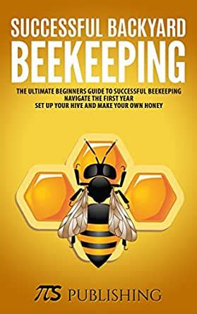 [pdf] Successful Backyard Beekeeping The Ultimate Beginners .
