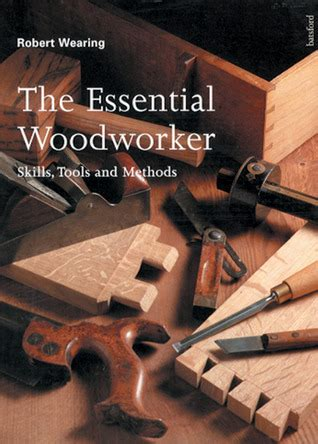 The Essential Woodworker Skills Tools And Methods Pdf