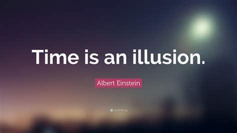 Time Is an Illusion Einstein