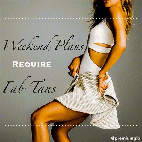 Weekend Plans Require Fab Tan Seen