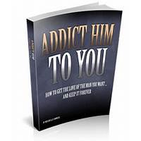Addict him to you tips