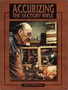 Amazon Com Accurizing The Factory Rifle 9780967094830
