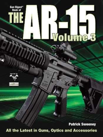 Amazon Com The Gun Digest Book Of The Ar15 Volume Iii