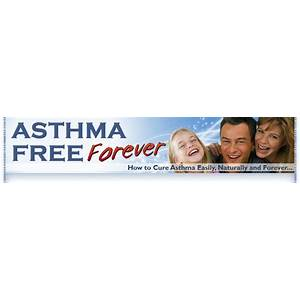 Asthma free forever how to cure asthma easily, naturally and forever secret