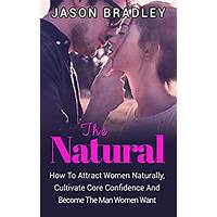 Become a natural! attract women with the real you! review