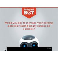 Binary power bot cutting edge trading autopilot! work or scam?