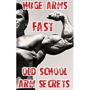 Build huge arms fast with old school arm building workouts tutorials