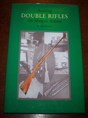 Building Double Rifles On Shotgun Actions By W Ellis Brown