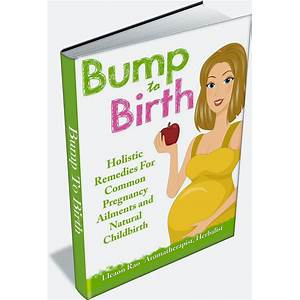 Bump to birth book holisitc remedies for common pregnancy ailments and natural childbirth free trial
