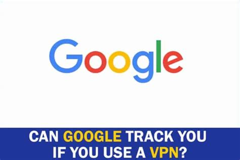 Can Google Track What You Search Using A Vpn