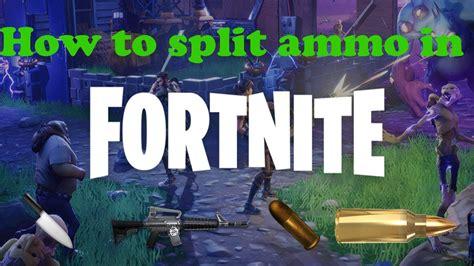 Can You Split Ammo Fortnite