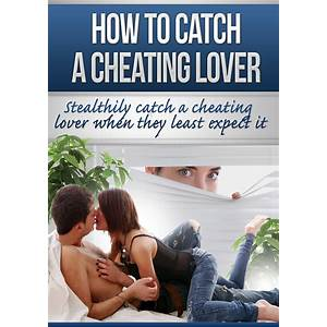Catch cheaters fast how to catch a cheating lover secret code