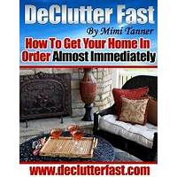 Declutter fast how to get your home in order almost immediately! discount code