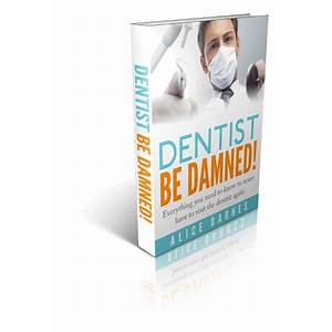 Dentist be damned! what your dentist doesn't want you to know! reviews