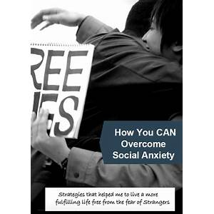 Ebook how you can overcome social anxiety social anxiety disorder self help strategies overcome social phobia for good is it real?
