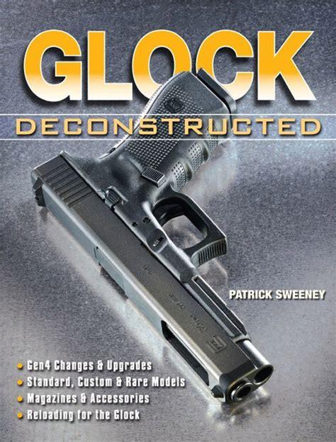 Editor S Pick Glock Deconstructed Gun Digest