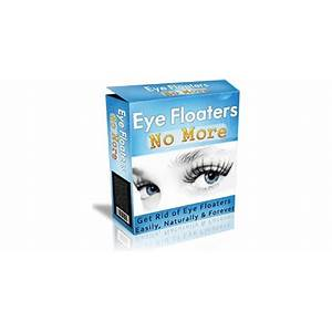 Eye floaters no more get rid of eye floaters easily, naturally and forever scam?