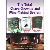 Grape growing and wine making the total wine making system guide