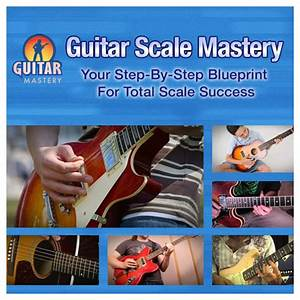 Guitar scales guitar scale mastery experience