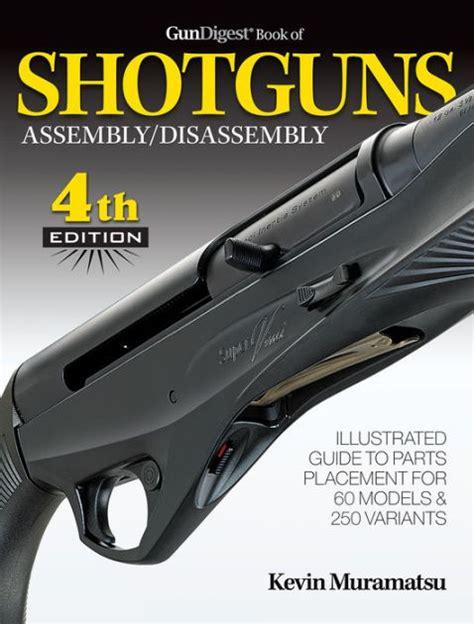 Gun Digest Book Of Shotguns Assembly Disassembly Kevin