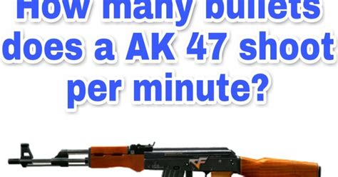 How Many Rounds Can An Ak 47 Fire Per Minute