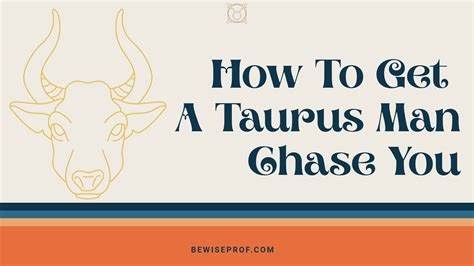 Taurus-Question How To Get A Taurus Man To Chase You.