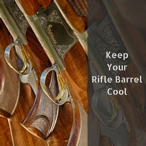 How To Keep Your Rifle Barrel Cool