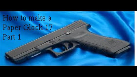 How To Make A Paper Glock 17 Part 1