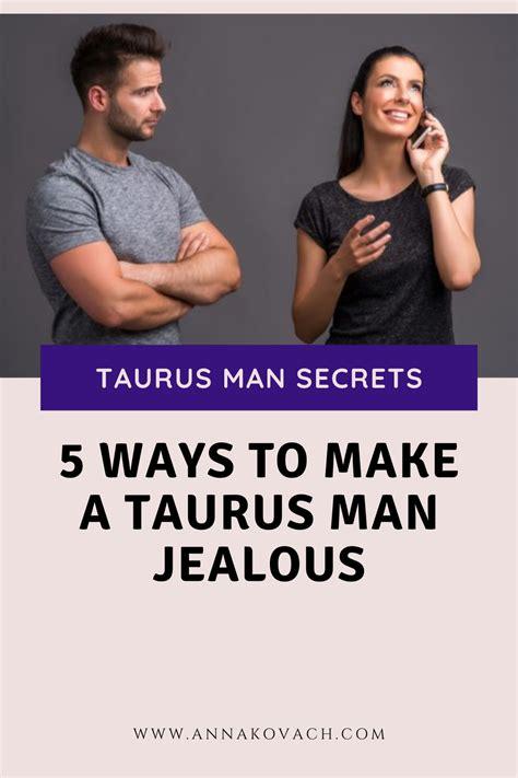 Taurus-Question How To Make A Taurus Man Jealous.