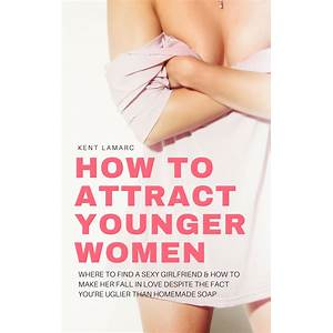 How to attract younger women step by step
