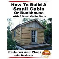 How to build a bunkhouse or small cabin ebook and plans inexpensive