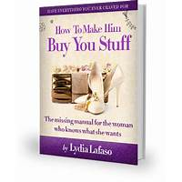 What is the best how to make him buy you stuff?