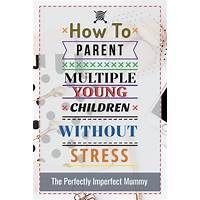 How to parent multiple young children without stress and struggle programs
