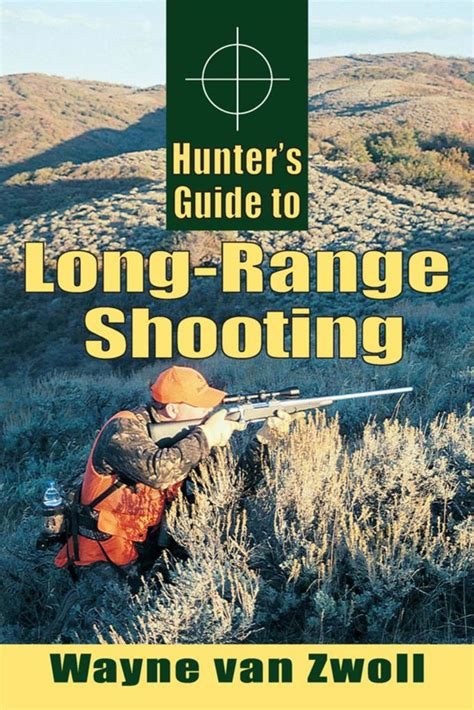 Hunter S Guide To Longrange Shooting By Wayne Van Zwoll