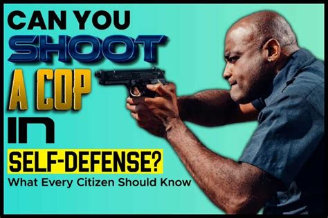 Is It Legal To Shoot A Cop In Self Defense