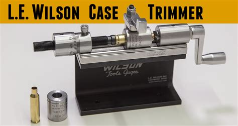 L E Wilson Case Trimmer Overview Setup Trimming Accessories