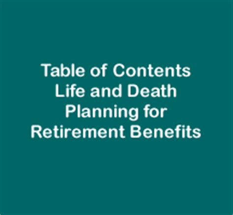 Life And Death Planning for Retirement Benefits Table of Contents