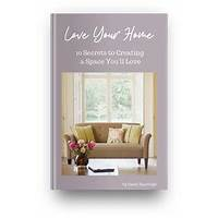 Love your home 10 secrets to creating a space you'll love is bullshit?