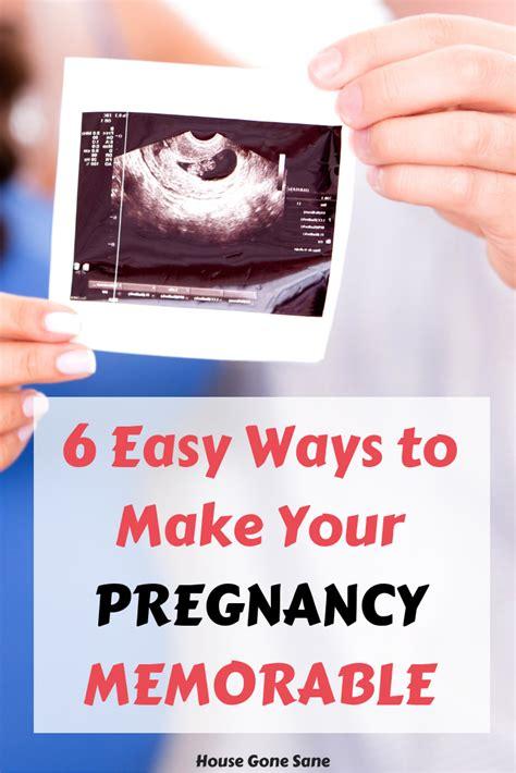 Make Your Pregnancy A Memorable