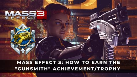 Mass Effect 3 Gunsmith Achievement Single Player