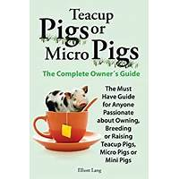 Micro pigs or teacup pigs complete owner's guide discounts