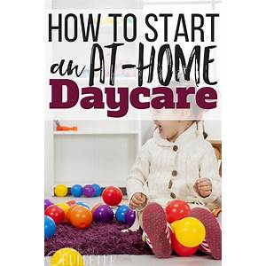 Opening a home daycare how to start a daycare from home offer